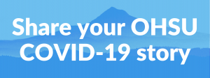 """""""Share your OHSU COVID-19 story"""" written across a silhouetted image of Mt. Hood."""
