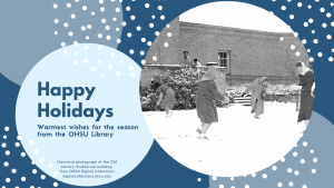 "A dark and light blue digital holiday card features abstract snowball images. One snowball contains a black-and-white photograph of students engaged in a snowball fight. Another snowball, at left, includes the text: ""Happy Holidays: Warmest wishes for the season from the OHSU Library. Image of the Old Library from OHSU Digital Collections."""