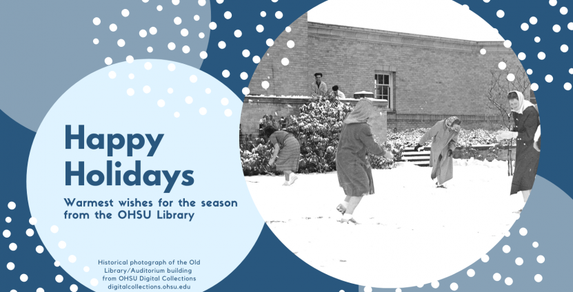"""A dark and light blue digital holiday card features abstract snowball images. One snowball contains a black-and-white photograph of students engaged in a snowball fight. Another snowball, at left, includes the text: """"Happy Holidays: Warmest wishes for the season from the OHSU Library. Image of the Old Library from OHSU Digital Collections."""""""